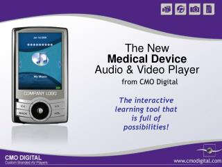 The New  Medical Device Audio & Video Player