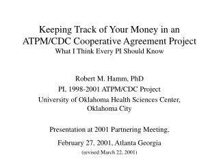 Robert M. Hamm, PhD PI, 1998-2001 ATPM/CDC Project
