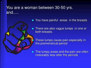 You have painful  areas  in the breasts There are also vague lumps  in one or both breasts.