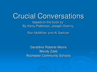 Crucial Conversations based on the book by: By Kerry Patterson, Joseph Grenny,  Ron McMillan and Al Switzler