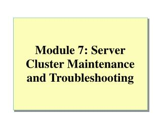 Module 7: Server Cluster Maintenance and Troubleshooting