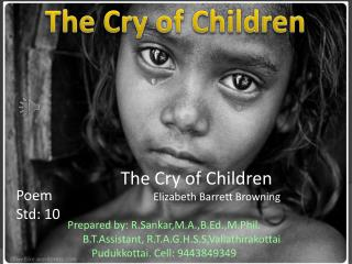 The Cry of Children 			Elizabeth Barrett Browning Prepared by: R.Sankar,M.A.,B.Ed., M.Phil .