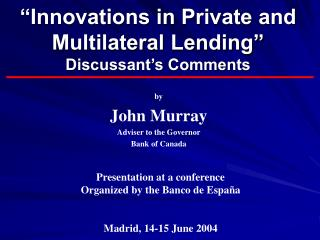 """Innovations in Private and Multilateral Lending"" Discussant's Comments"