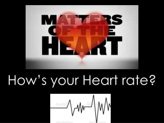 How's your Heart rate?