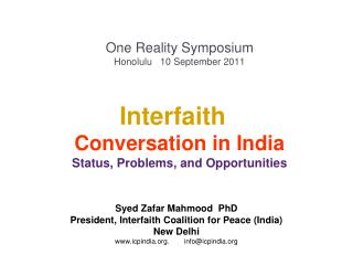 Syed Zafar Mahmood  PhD President, Interfaith Coalition for Peace (India) New Delhi