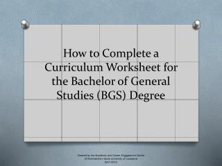How to Complete  a Curriculum Worksheet for the Bachelor of General  Studies (BGS) Degree
