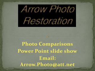 Photo Comparisons Power Point slide show Email: Arrow.Photo@att