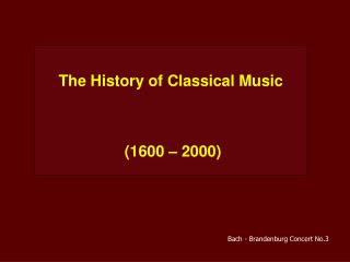 The History of Classical Music  (1600 – 2000)