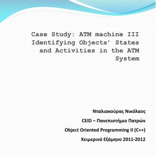 Case Study: ATM machine III Identifying Objects' States and Activities in the ATM System
