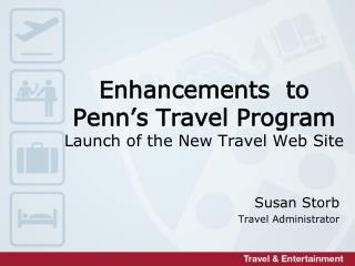 Enhancements  to  Penn's Travel Program Launch of the New Travel Web Site