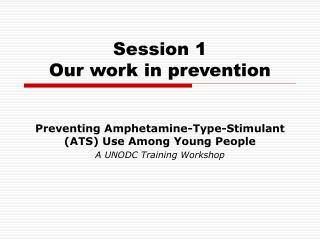 Session 1 Our work in prevention