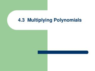 4.3  Multiplying Polynomials