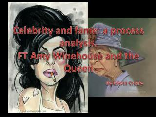 Celebrity and fame: a process analysis,  FT  Amy Winehouse and the Queen