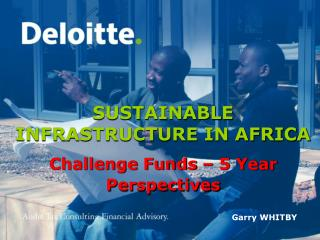 SUSTAINABLE INFRASTRUCTURE IN AFRICA Challenge Funds – 5 Year Perspectives