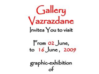 Gallery Vazrazdane I nvites You to visit  From 02  June,     to    16  June ,  200 9
