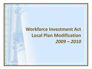 Workforce Investment Act Local Plan Modification  2009 – 2010