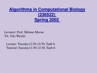 Algorithms in Computational Biology (236522)  Spring 2002