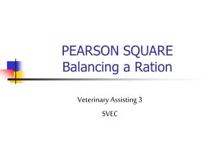 PEARSON SQUARE  Balancing a Ration