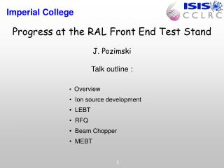 Progress at the RAL Front End Test Stand J. Pozimski Talk outline :