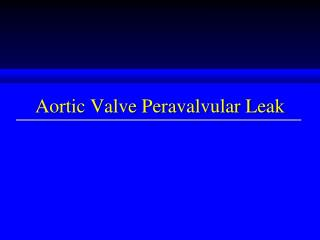 Aortic Valve Peravalvular Leak
