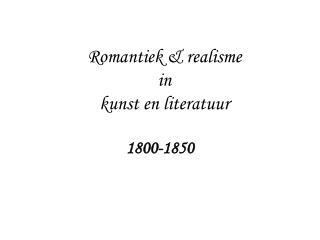 Romantiek & realisme in  kunst en literatuur