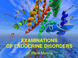 EXAMINATIONS OF ENDOCRINE DISORDERS Dr. Pavel Maruna