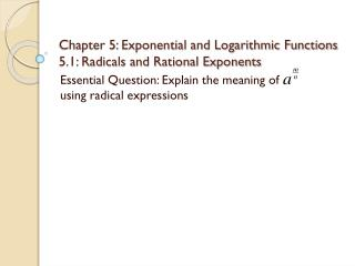 Chapter 5: Exponential and Logarithmic Functions 5.1: Radicals and Rational Exponents