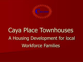 Caya Place Townhouses A Housing Development for local Workforce Families