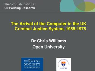 The Arrival of the Computer in the UK Criminal Justice System, 1955-1975 Dr Chris Williams