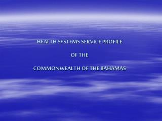 HEALTH SYSTEMS SERVICE PROFILE  OF THE COMMONWEALTH OF THE BAHAMAS