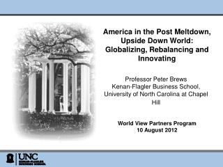 America in the  Post Meltdown, Upside Down World : Globalizing, Rebalancing and Innovating