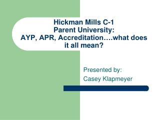 Hickman Mills C-1  Parent University:  AYP, APR, Accreditation….what does it all mean?