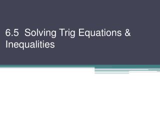6.5  Solving Trig Equations & Inequalities