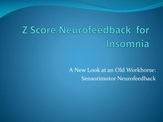Z Score Neurofeedback  for            Insomnia
