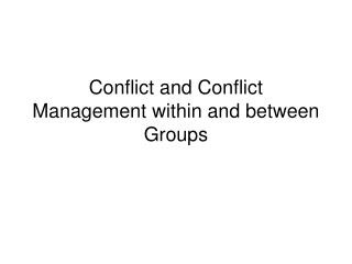 Conflict and Conflict Management within and between Groups