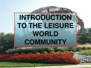 INTRODUCTION TO THE LEISURE WORLD COMMUNITY