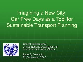 Imagining a New City: Car Free Days as a Tool for  Sustainable Transport Planning