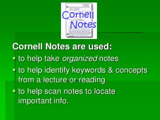 Cornell Notes are used: to help take  organized  notes