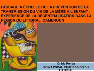 Dr Ida  Penda POINT FOCAL PTME REGION DU LITTORAL