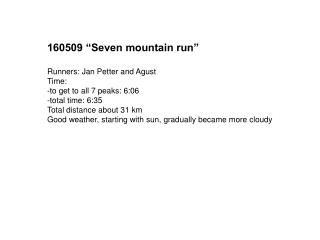 "160509 ""Seven mountain run"" Runners: Jan Petter and Agust Time:  -to get to all 7 peaks: 6:06"
