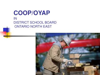 COOP/OYAP IN  DISTRICT SCHOOL BOARD  ONTARIO NORTH EAST