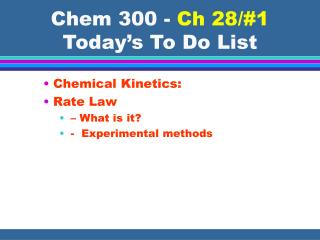 Chem 300 -  Ch 28/#1  Today's To Do List