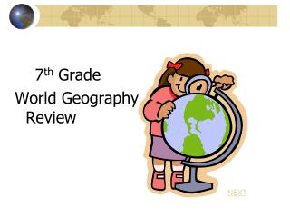 7 th  Grade  World Geography                                     Review
