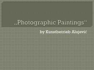 """ Photographic Paintings """