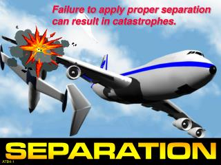 Failure to apply proper separation can result in catastrophes.