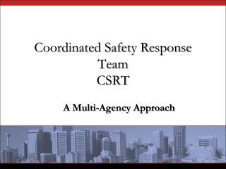Coordinated Safety Response Team CSRT