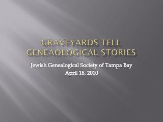 Graveyards Tell Geneaological Stories