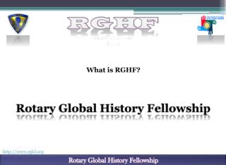 What is RGHF? Rotary Global History Fellowship