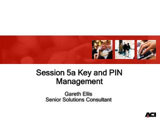 Session 5a Key and PIN Management