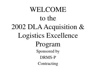WELCOME to the 2002 DLA Acquisition & Logistics Excellence Program